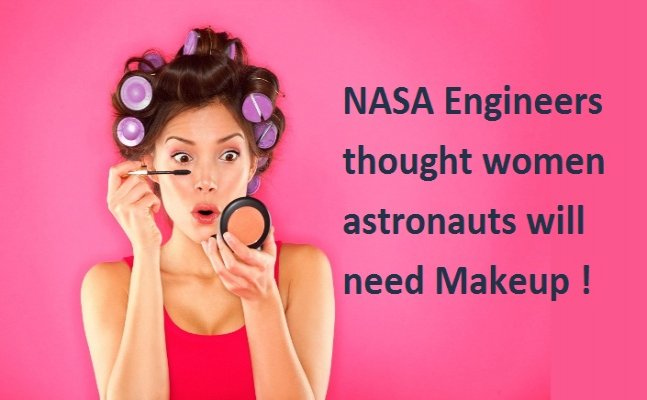 Well, NASA thought women astronauts will need Makeup kit…. in space