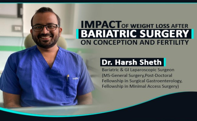 Mumbai's Dr. Harsh Sheth on the impact of weight loss after bariatric surgery on conception and fertility