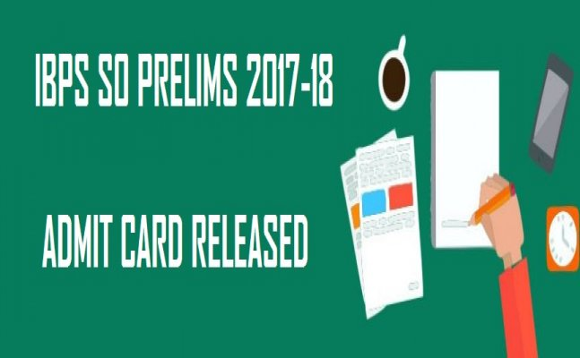 IBPS SO Prelims 2017-2018 admit card released: Steps to download