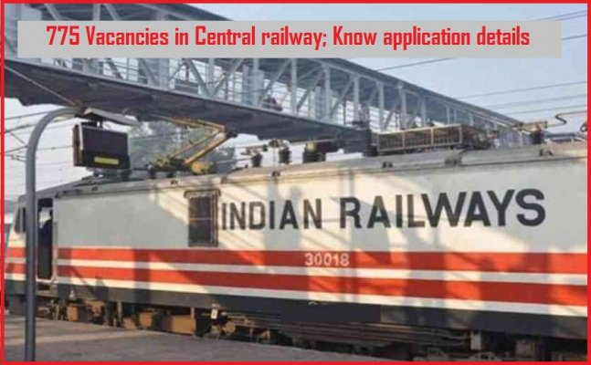 775 Vacancies in Central railway; Know application details